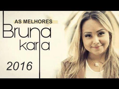 Bruna Karla 2016 As Melhores Musicas Mais Tocadas Melhores