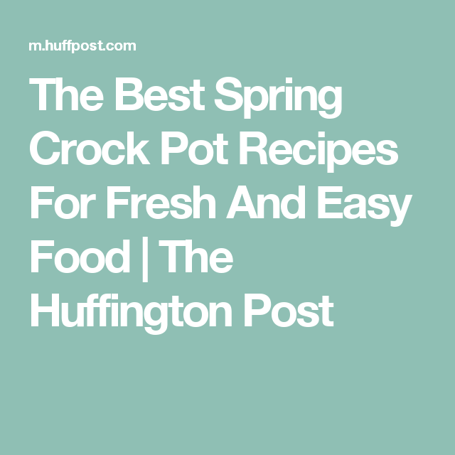 The Best Spring Crock Pot Recipes For Fresh And Easy Food | The Huffington Post