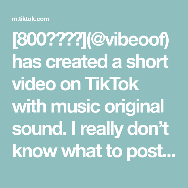 800 Vibeoof Has Created A Short Video On Tiktok With Music Original Sound I Really Don T Know What To Post But Someone Te In 2020 Text Me Music The Originals