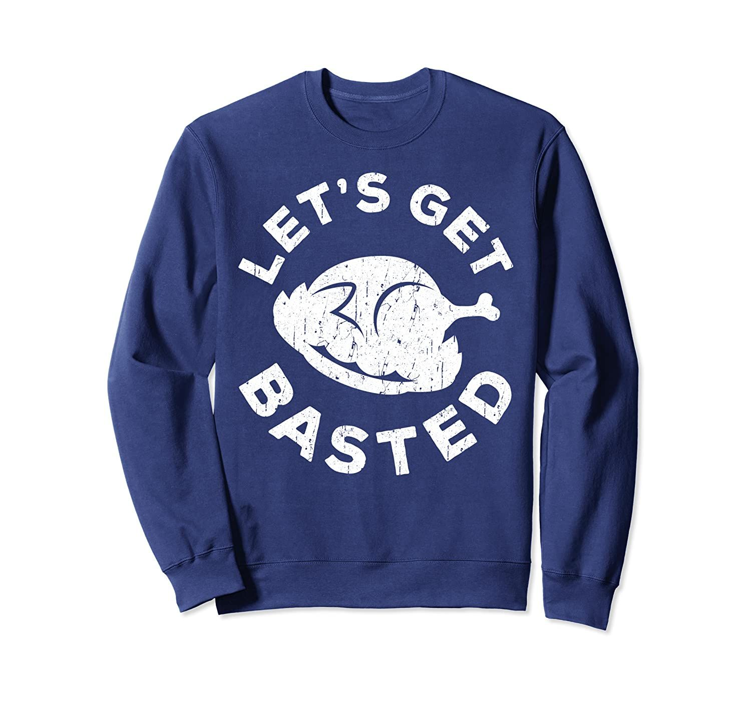 Let's Get Basted T-Shirt Thanksgiving Day Gift Sweatshirt