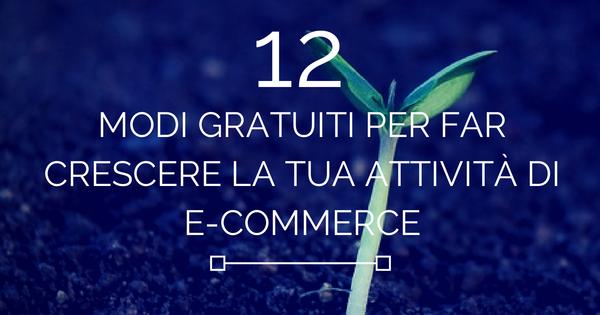 12 modi gratuiti per far crescere la tua attività di e-commerce