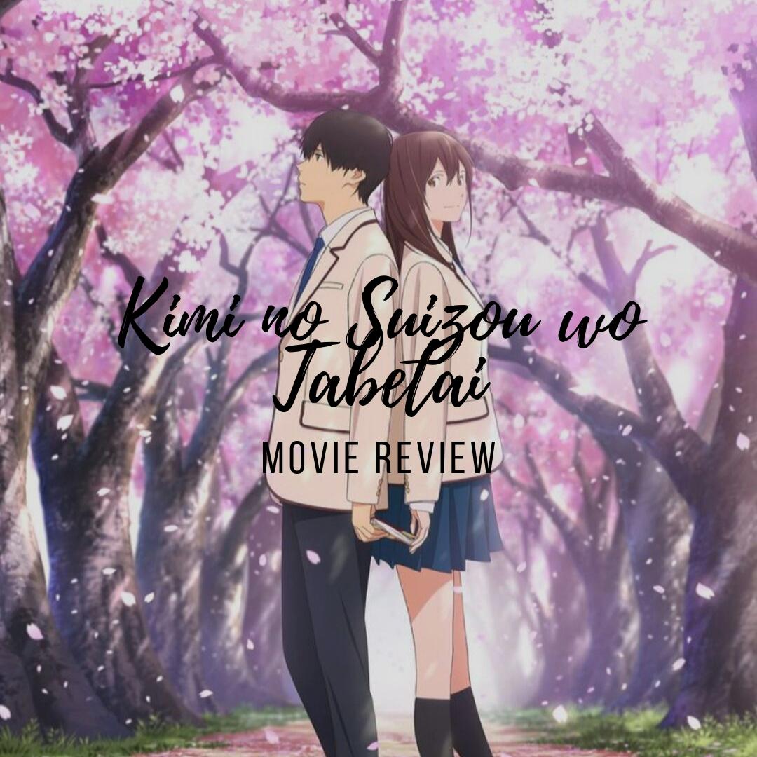 Kimi no Suizou wo Tabetai Movie Review in 2020 Romance