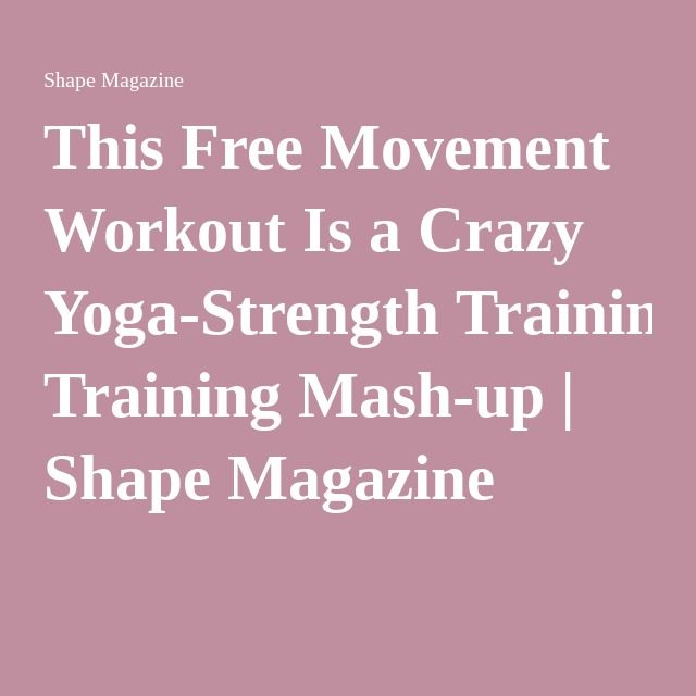 This Free Movement Workout Is a Crazy Yoga-Strength Training Mash-up | Shape Magazine