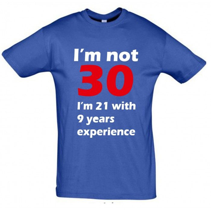 Im not 30 I m 21 with 9 years experience T shirt, im not 30 - All our products material is 100 cotton and made of hot press print techniques.