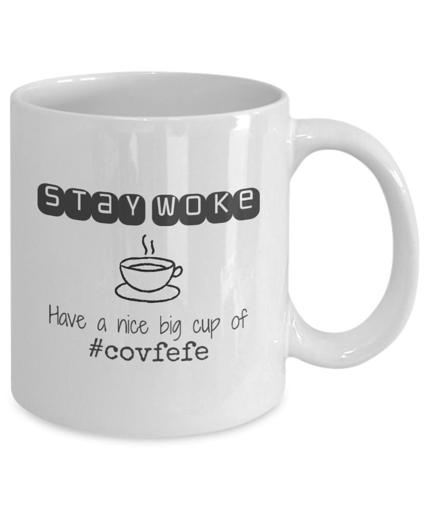STAY WOKE Have a Nice Big Cup of Covfefe #covfefe Funny Trump Coffee ...