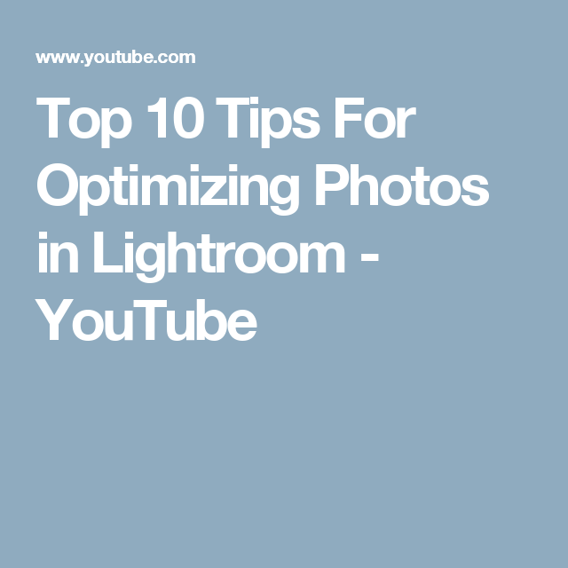 Top 10 Tips For Optimizing Photos in Lightroom - YouTube