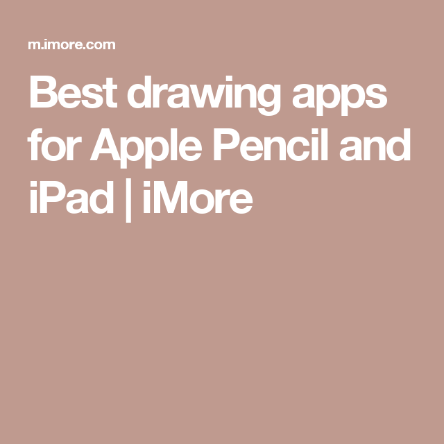 Best drawing apps for Apple Pencil and iPad iMore