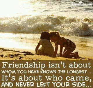 """""""Friendship isn't about whom you have know the longest... it's about who came, and never left your side."""" #quotes #friendship"""