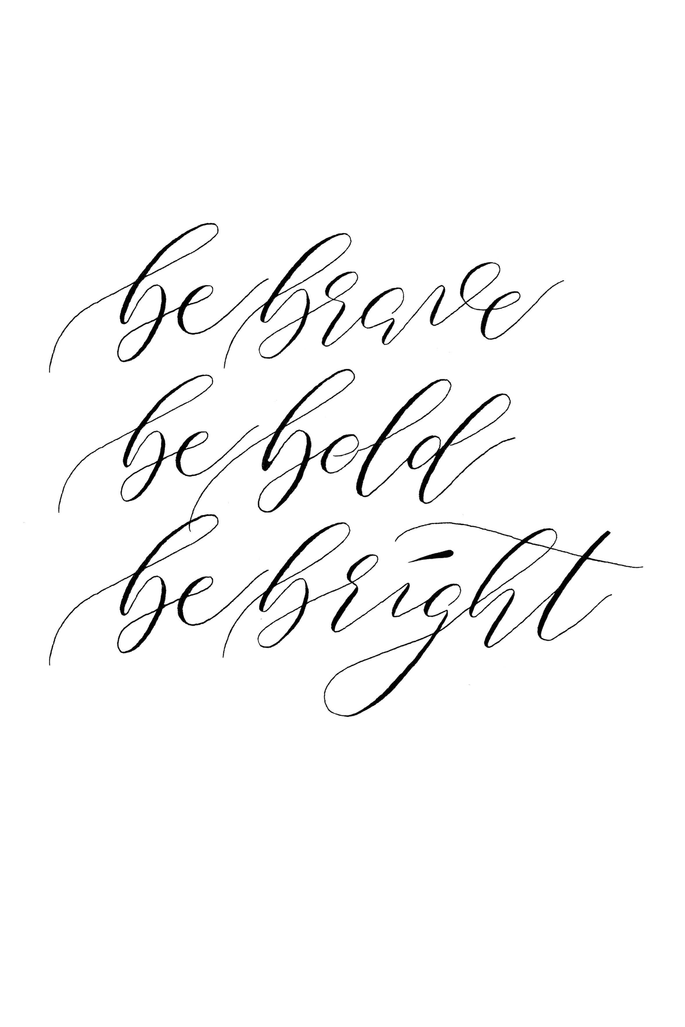 Be Brave Calligraphy Quote Moderncalligraphy Handlettering