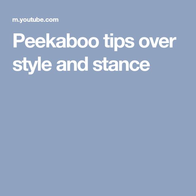 Peekaboo Tips Over Style And Stance Peekaboo Stance Style