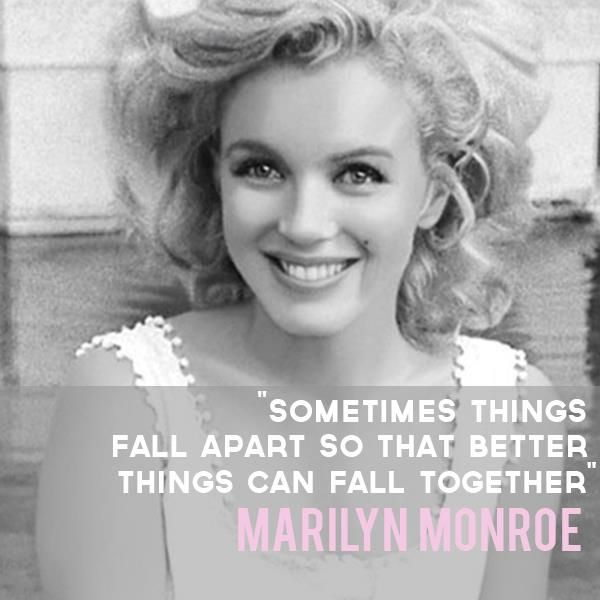Sometimes Things Fall Apart So That Better Things Can Fall Together Marilyn Monroe Cool Words Sign Quotes Inspirational Words