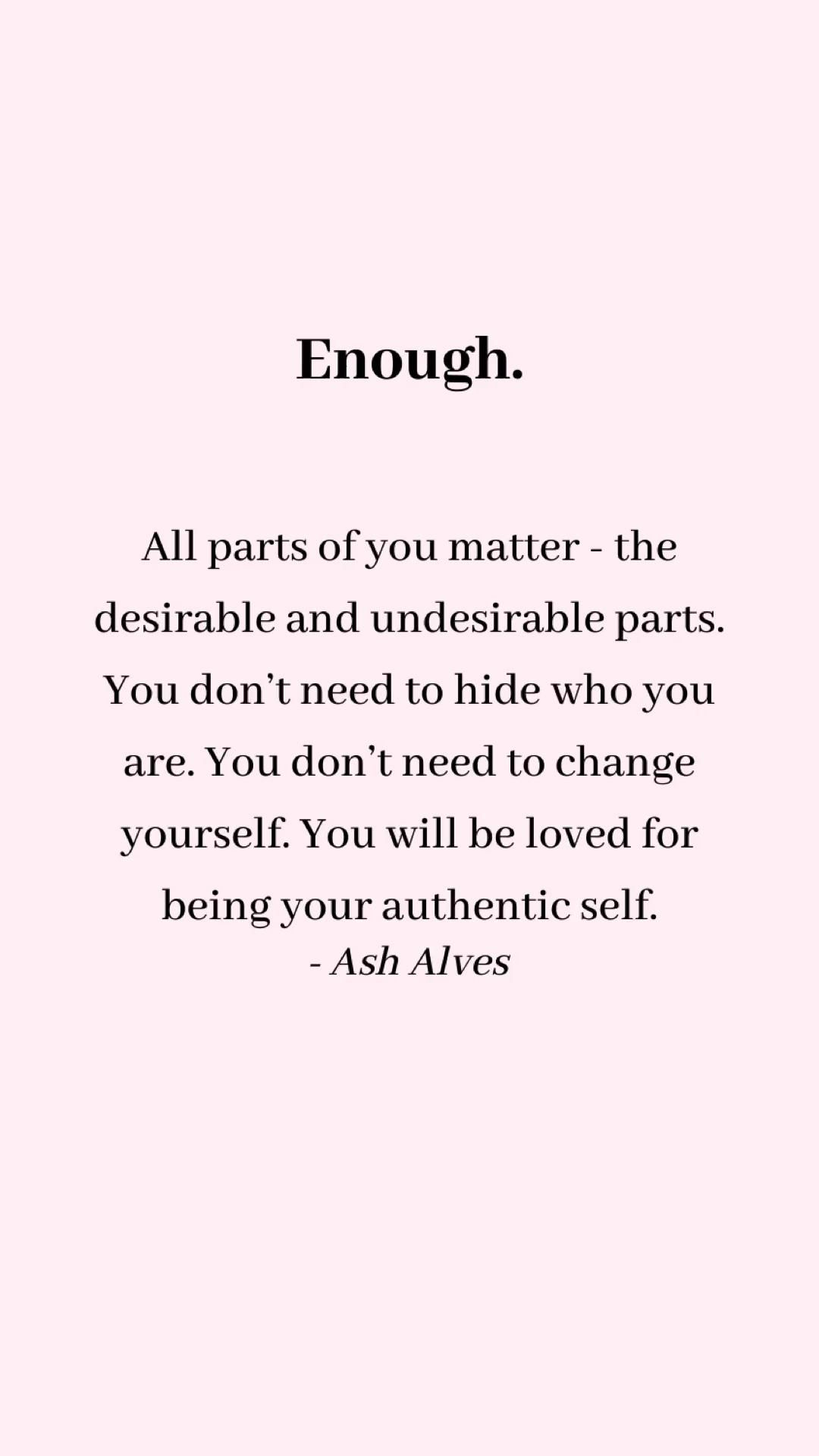You are enough. Don't let anyone tell you otherwise 💕