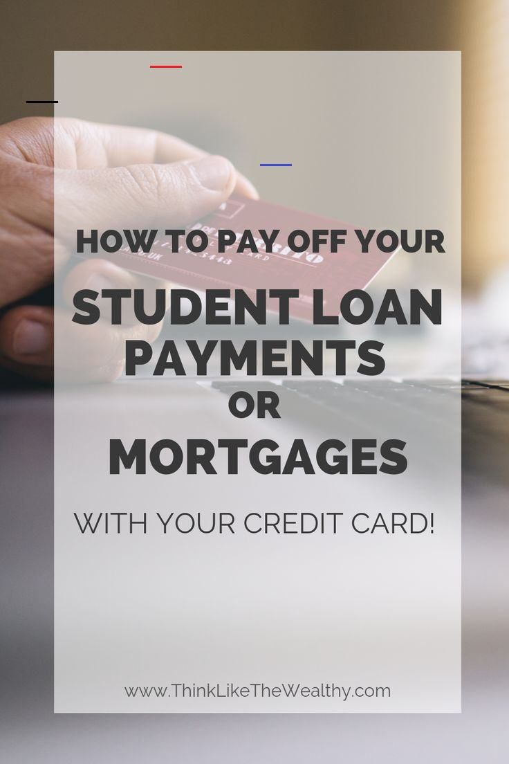 How To Pay Off Your Student Loan Payments Or Mortgages With Your Credit Card In 2020 Student Loan Payment Paying Student Loans Paying Off Student Loans