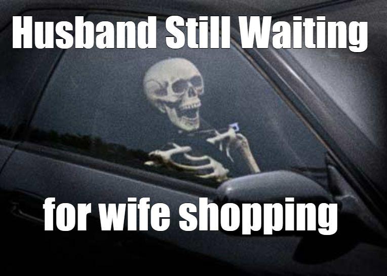Funny Husband Waiting For Wife Meme Husband Humor Wife Memes Funny Husband Meme