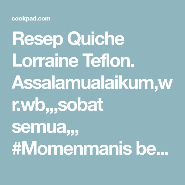 Resep Quiche Lorraine Teflon Oleh Iiswatizain Resep Quiche Lorraine Lorraine Quiche