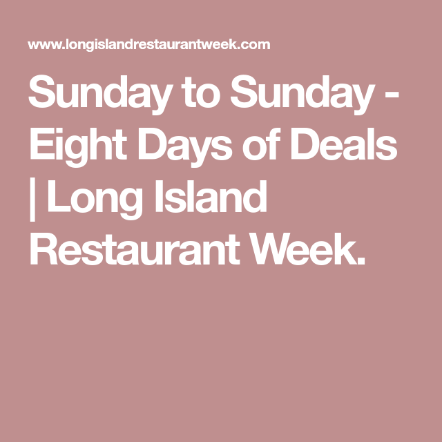 Sunday To Sunday Eight Days Of Deals Long Island