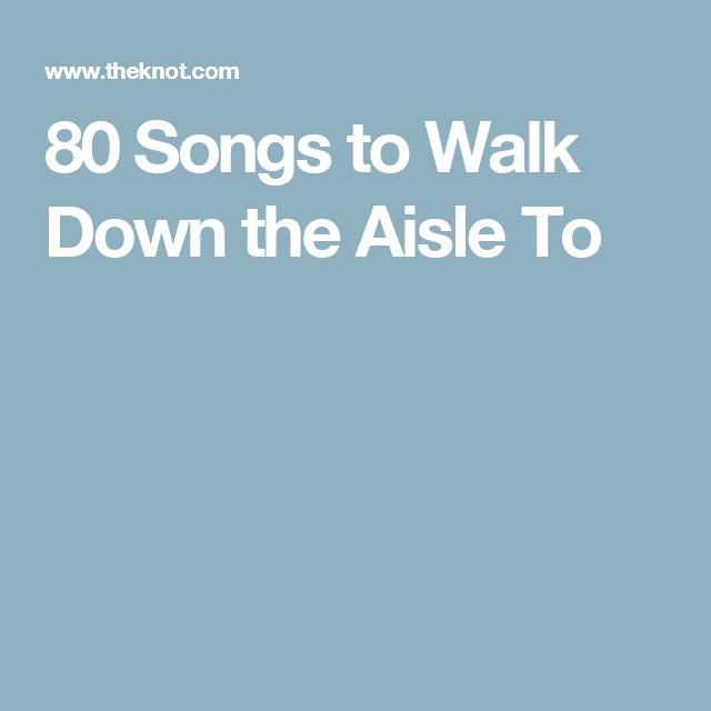 Wedding Aisle Music Ideas: Here Comes The Bride! 80 Songs To Walk Down The Aisle To
