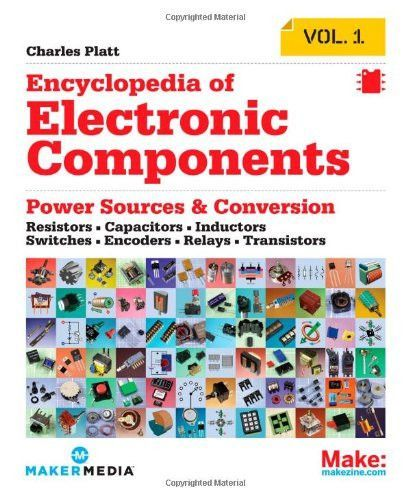 Encyclopedia Of Electronic Components Volume 1 Resistors Capacitors Inductors Switches Encoders Relays Trans Inductors Transistors Electronic Components