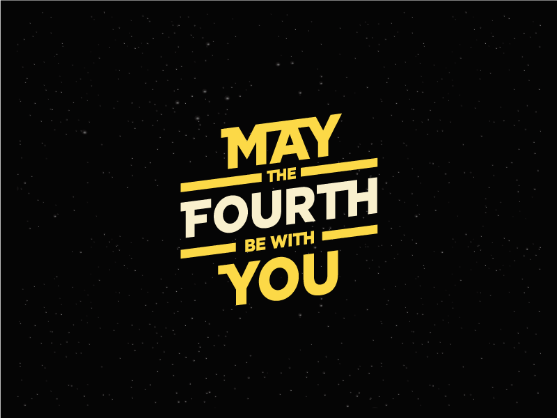 May The Fourth Be With You May The Fourth Be With You May The Fourth May The 4th Be With You