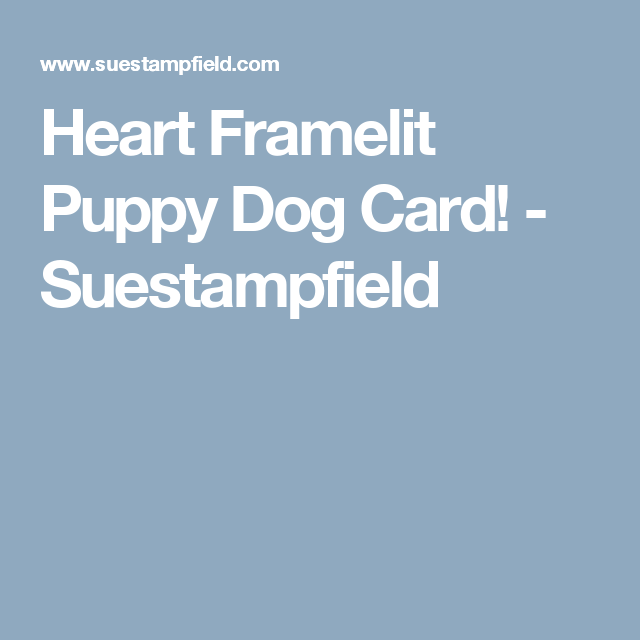 Heart Framelit Puppy Dog Card! - Suestampfield