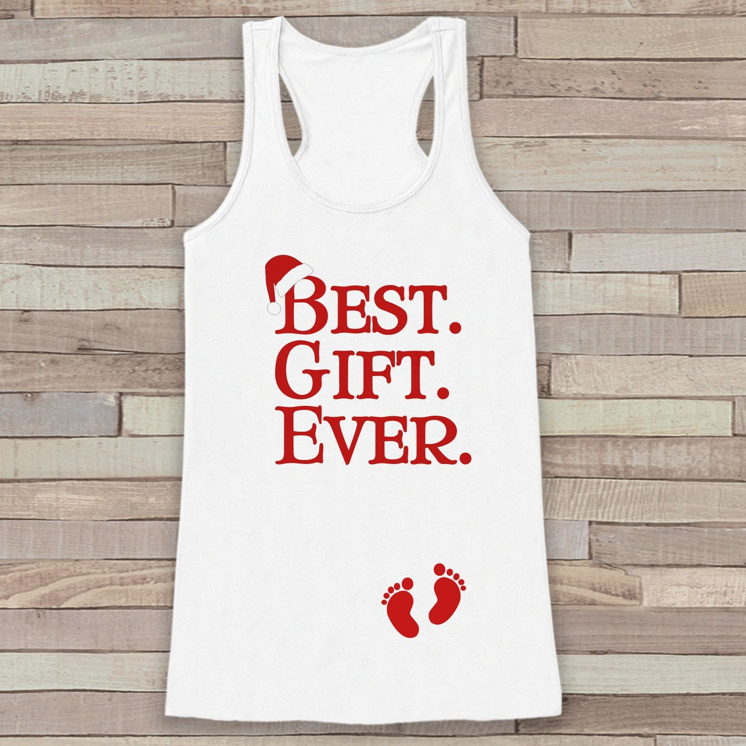 Best Gift Ever Tank Christmas Shirt Pregnancy Reveal Baby Announcement Womens White Holiday Idea