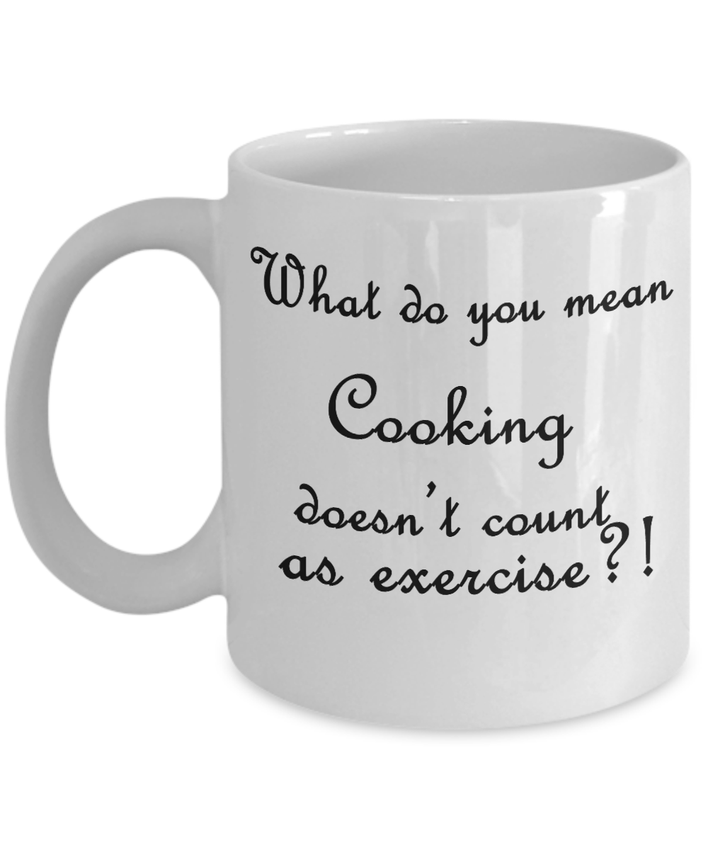 It should! Cooking should always count as Exercise! Funny new coffee mug design from The Golden Labyrinth shop on gearbubble just released. Not available in stores. Smile and grab one for yourself and your favorite cook today. $14.95