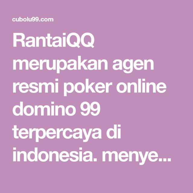 Rantaiqq Merupakan Agen Resmi Poker Online Domino 99 Terpercaya Di Indonesia Menyediakan 9 Macam Permainan Terpopuler Dan Juga Deposit Poker Kartu Indonesia