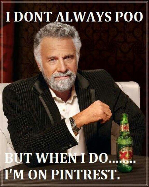 I don't always poo.....