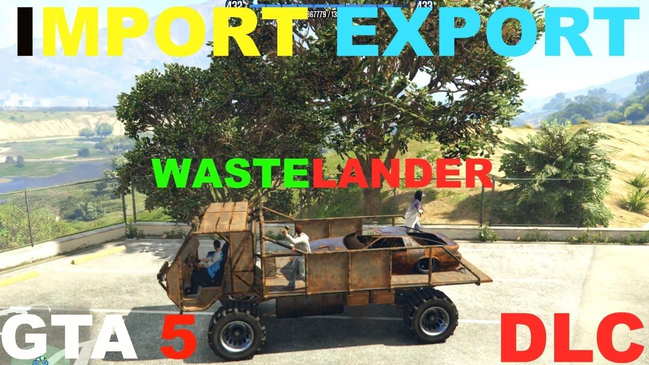 GTA 5 IMPORT EXPORT DLC, WASTELANDER, WASTELANDER MISSION, TIPS