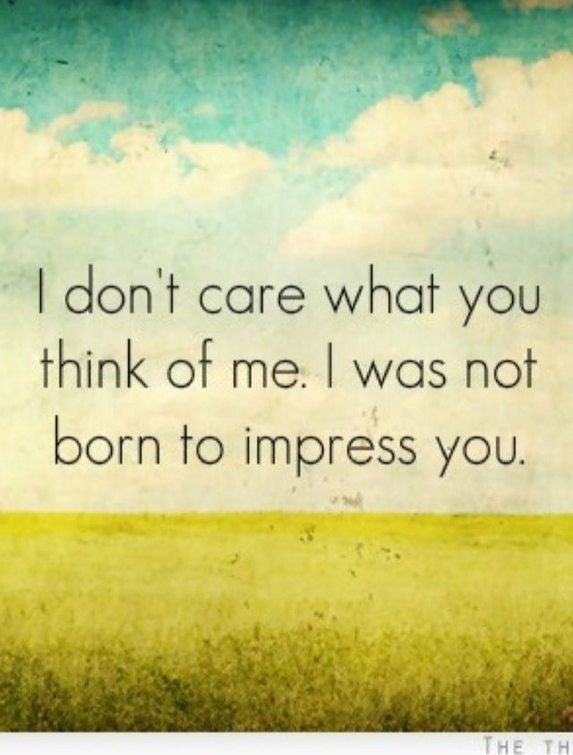 Awesome quote..i honestly don't care what people think