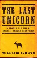 The Last Unicorn chronicles deBuys's journey deep into one of the world's most remote places. It's a story rich with the joys and sorrows of an expedition into undiscovered country, pursuing a species as rare and elusive as the fabled unicorn