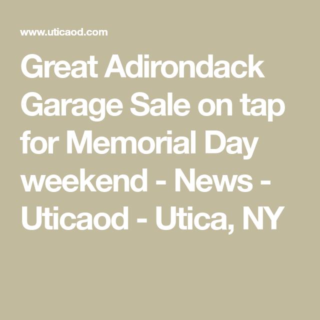 Great Adirondack Garage Sale On Tap For Memorial Day Weekend News Uticaod Utica Ny Memorial Day Adirondack Indian Lake