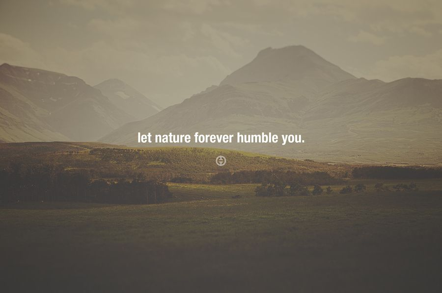 Humble You Nature Quotes Words Quotes To Live By