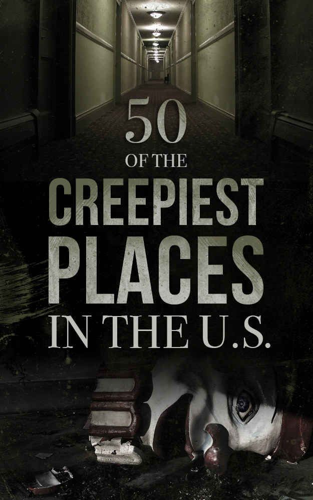 50 Of The Creepiest Places In The U.S.