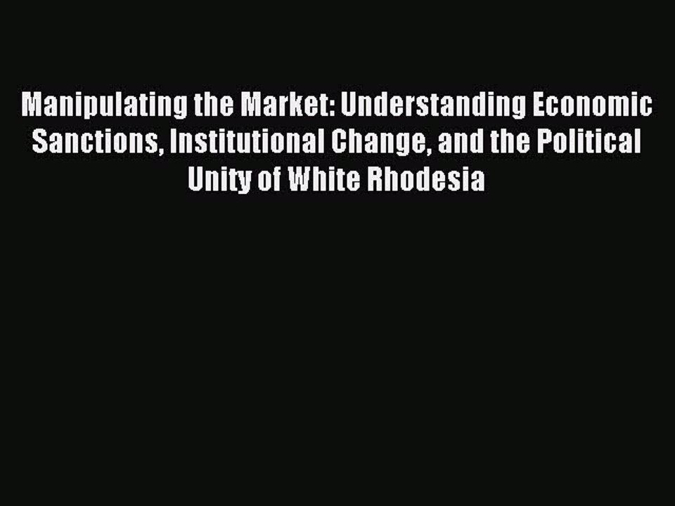 Read Manipulating the Market: Understanding Economic Sanctions Institutional Change and the