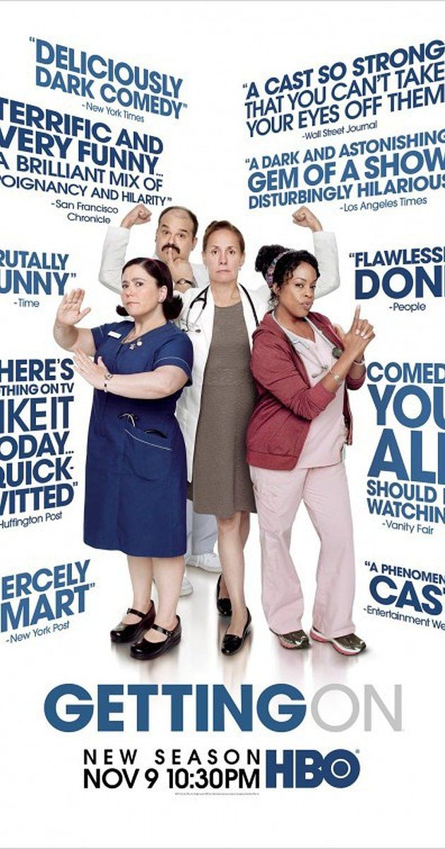 Created by Jo Brand, Mark V. Olsen, Vicki Pepperdine.  With Laurie Metcalf, Alex Borstein, Niecy Nash, Mel Rodriguez. Set in a geriatric extended care wing of a down-at-the-heels hospital, Getting On follows put-upon nurses, anxious doctors and administrators as they struggle with the darkly comic, brutally honest and quietly compassionate realities of caring for the elderly.