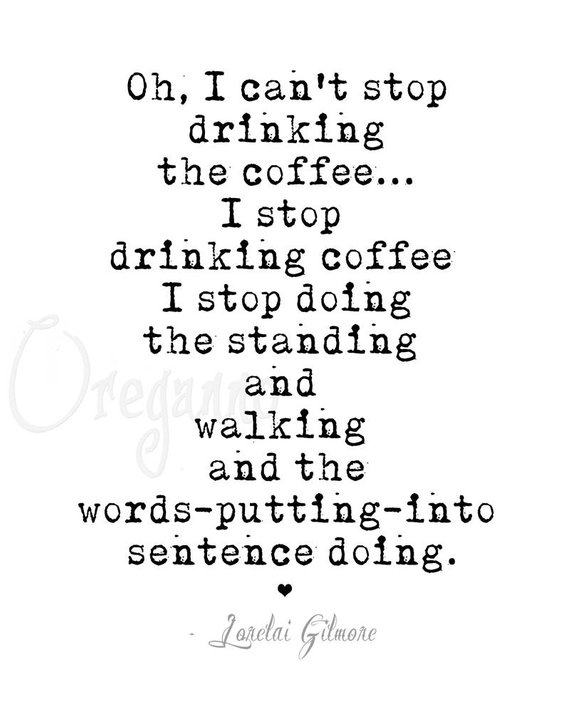 Gilmore Girls Coffee Quotes I Can T Stop Drinking The Coffee Instant Download Make Me Happy Quotes Gilmore Girls Coffee Quotes Gilmore Girls Quotes Funny