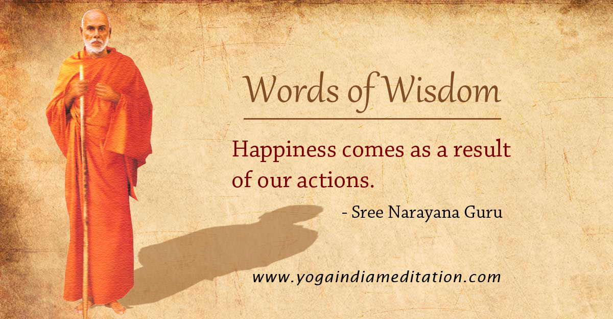 words of wisdom happiness comes as a result of our actions sree