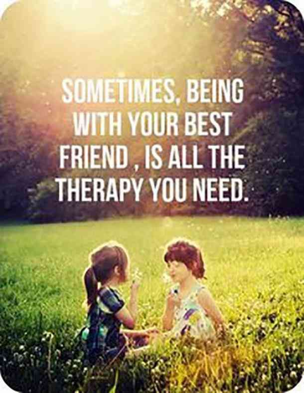 Sometimes Being With Your Best Friend Is All The Therapy You Need Bestfriend Friends Friendship Memes Foll Friends Quotes Best Friend Quotes Bff Quotes