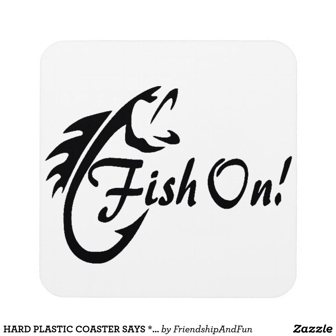 Download HARD PLASTIC COASTER SAYS ***FISH ON*** | Zazzle.com in ...