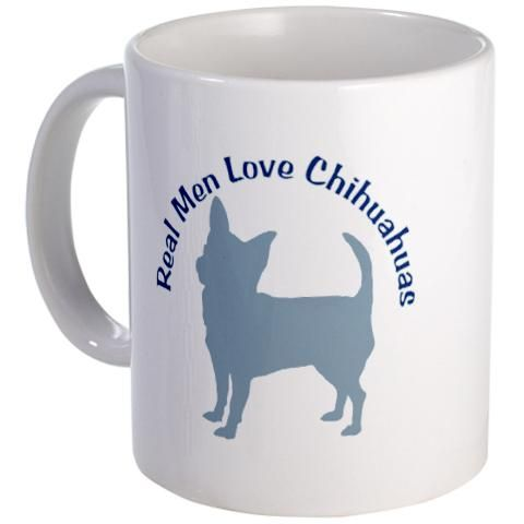 Real Men Love Chihuahuas Mug.