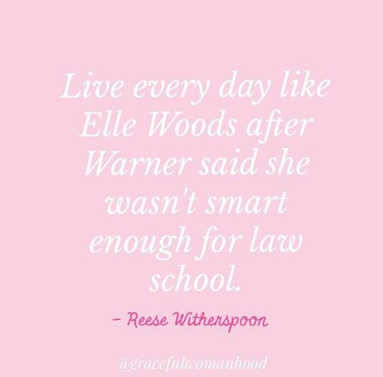 Elle Woods Quotes Live everyday like Elle Woods | posi habits and thinking | Quotes  Elle Woods Quotes