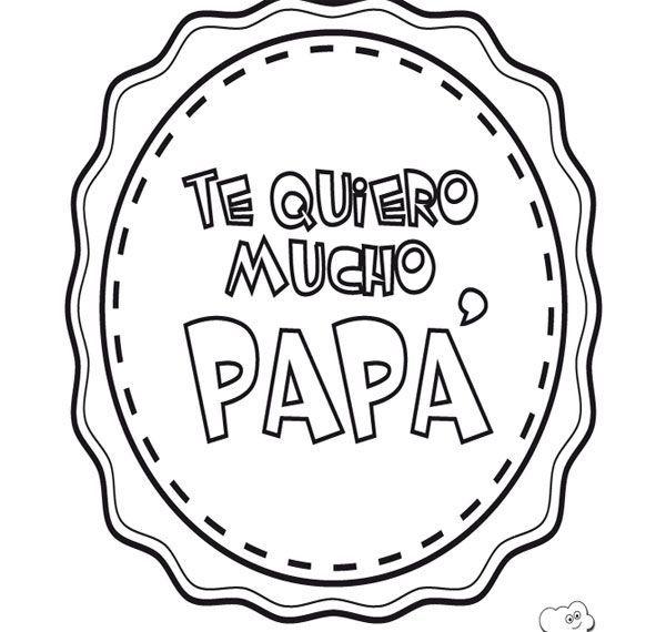 Dibujos Para Colorear Para El Dia Del Padre Te Quiero Mucho Childrens Activities Craft School Decorations Fathers Day