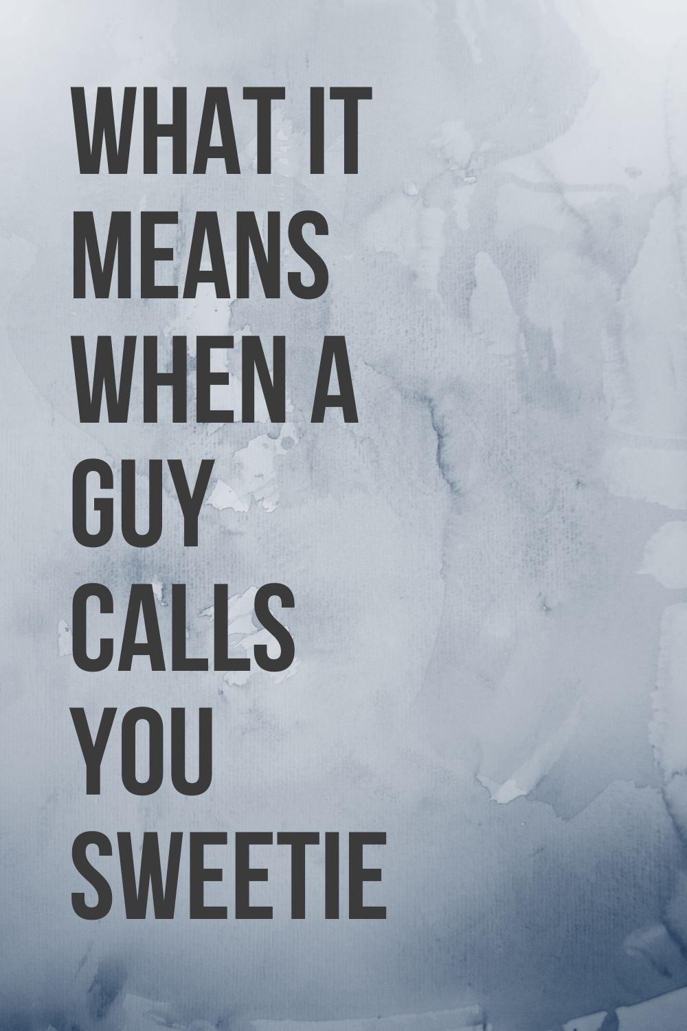 It you whats sweetie guy when a calls mean What does