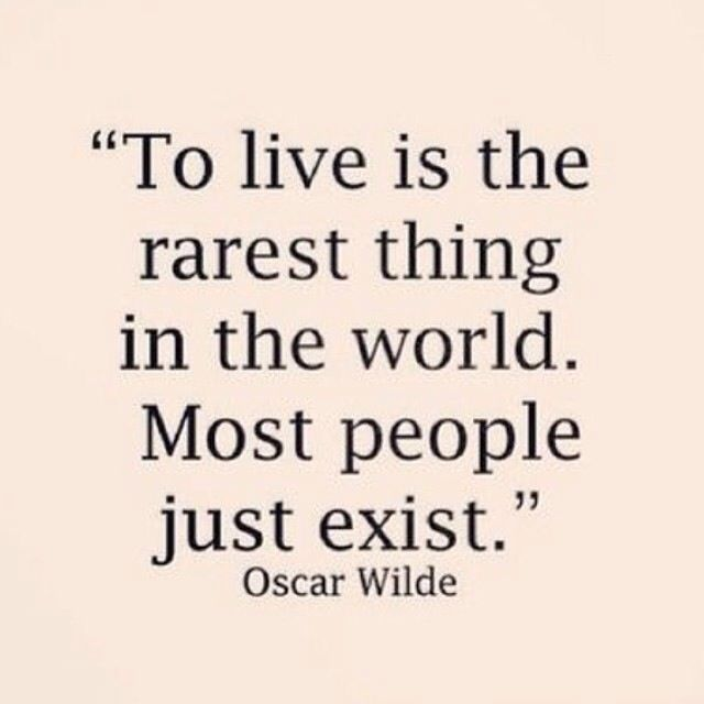 Stop existing, live!