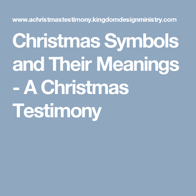 Christmas Symbols And Their Meanings A Christmas Testimony