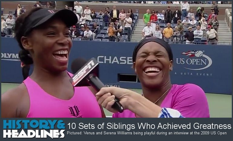 10 Sets of Siblings Who Achieved Greatness - http://www.historyandheadlines.com/10-sets-of-siblings-who-achieved-greatness/