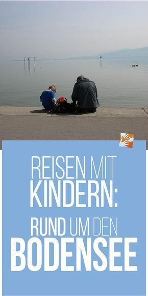 Traveling with children Around Lake Constance  Moms sewing box  Traveling with children Lake Constance with children Germany Switzerland Austria Bregenz Lind
