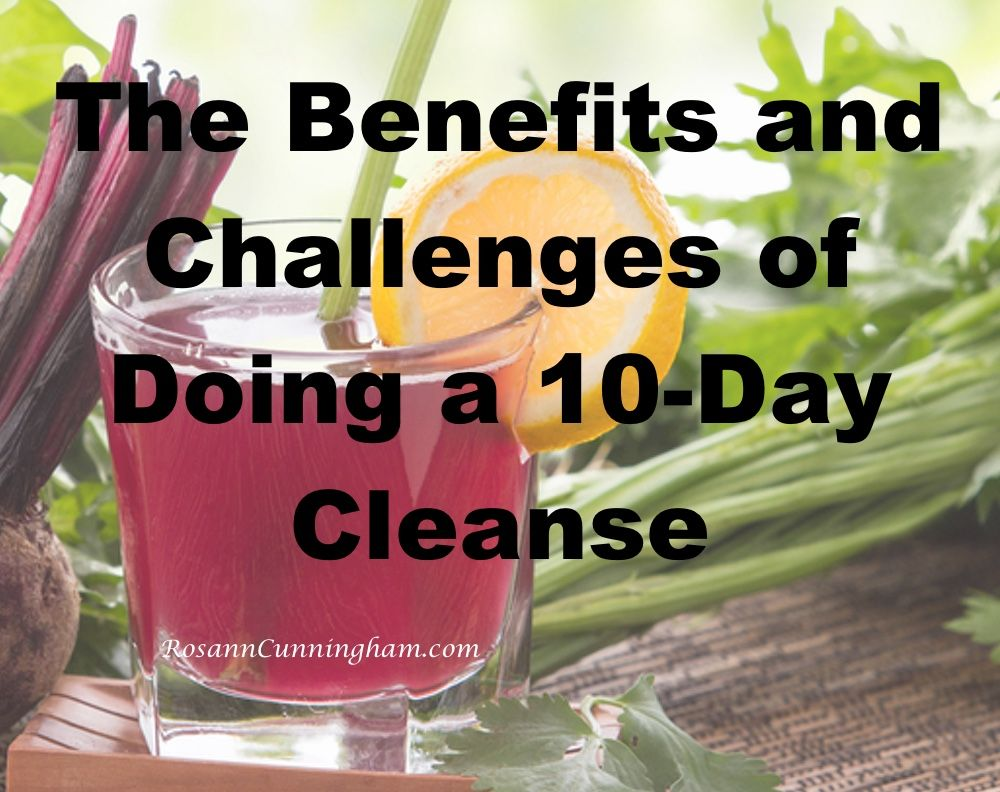The Benefits and Challenges of Doing a 10-day Cleanse