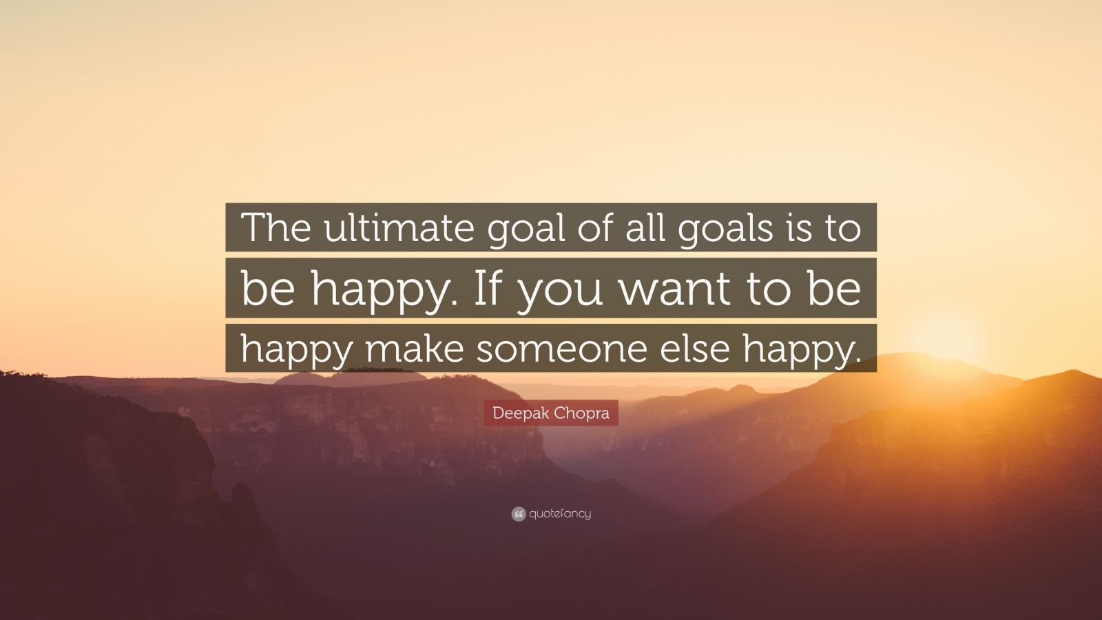 Deepak chopra quote the ultimate goal of all goals is to be happy deepak chopra quote the ultimate goal of all goals is to be happy altavistaventures Images